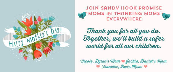 Join Sandy Hook Promise Moms in Thanking Moms Everywhere